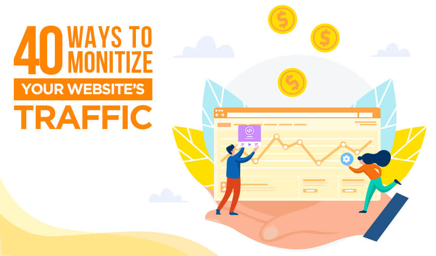 40 ways to monetise your web site and web traffic